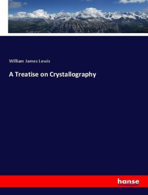 A Treatise on Crystallography, William James Lewis