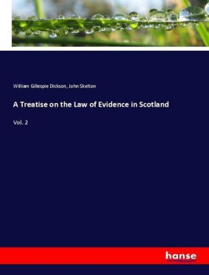 A Treatise on the Law of Evidence in Scotland, William Gillespie Dickson, John Skelton