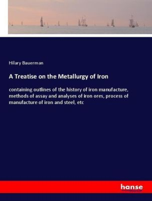 A Treatise on the Metallurgy of Iron, Hilary Bauerman