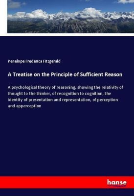 A Treatise on the Principle of Sufficient Reason, Penelope Frederica Fitzgerald