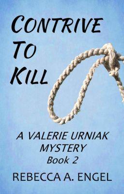 A Valerie Urniak Mystery: Contrive to Kill (A Valerie Urniak Mystery, #2), Rebecca A. Engel
