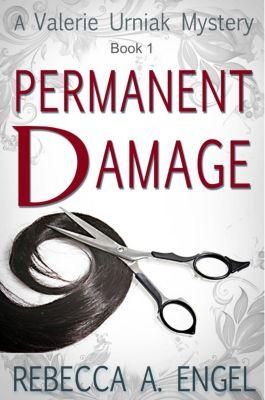 A Valerie Urniak Mystery: Permanent Damage (A Valerie Urniak Mystery, #1), Rebecca A. Engel