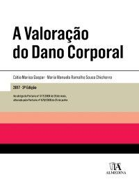 A Valoração do Dano Corporal--3ª Edição, Maria Manuela Ramalho Sousa;Gaspar, Cátia Marisa Chichorro
