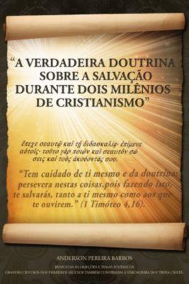 A Verdadeira Doutrina Sobre A Salvação Durante Dois Milênios De Cristianismo, Anderson Pereira Barros