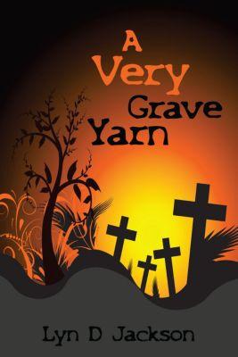 A Very Grave Yarn, Lyn D Jackson