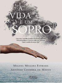 A Vida É Um Sopro, António Coimbra de;Estrada, Miguel Mealha Matos