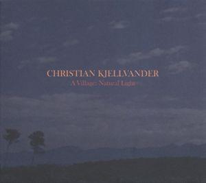 A Village:Natural Light (Lp+Cd) (Vinyl), Christian Kjellvander