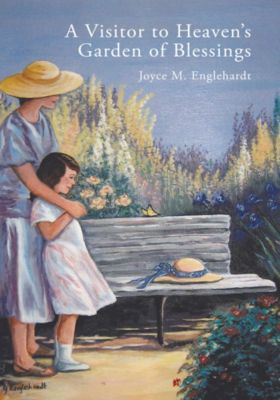 A Visitor to Heaven'S Garden of Blessings, Joyce M. Englehardt