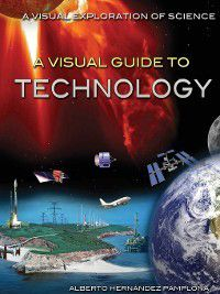 A Visual Exploration of Science: A Visual Guide to Technology, Alberto Hernández Pamplona