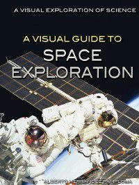 A Visual Exploration of Science: A Visual Guide to Space Exploration, Alberto Hernández Pamplona