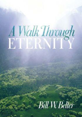 A Walk Through Eternity, Bill W. Belter