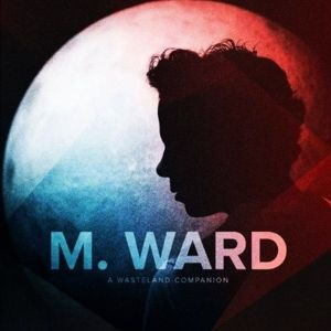 A Wasteland Companion, M.ward