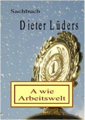 A wie Arbeitswelt, Dieter Lüders