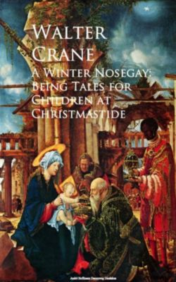 A Winter Nosegay: Being Tales for Children at Christmastide, Walter Crane