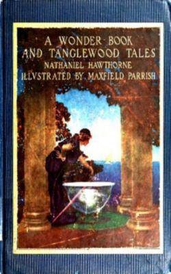 A Wonder Book and Tanglewood Tales, for Girls and Boys, Nathaniel Hawthorne