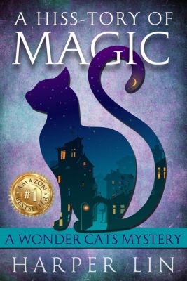 A Wonder Cats Mystery: A Hiss-tory of Magic (A Wonder Cats Mystery, #1), Harper Lin