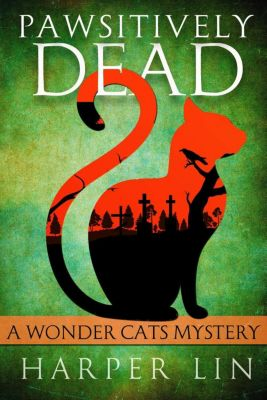 A Wonder Cats Mystery: Pawsitively Dead (A Wonder Cats Mystery, #2), Harper Lin