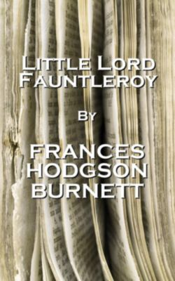 A Word To The Wise: Little Lord Fauntleroy, By Frances Hodgson Burnett, Frances Hodgson Burnett