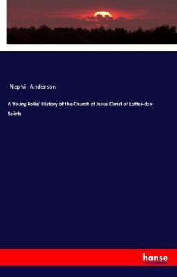 A Young Folks' History of the Church of Jesus Christ of Latter-day Saints, Nephi Anderson
