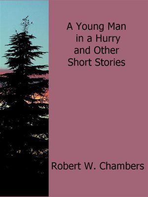 A Young Man in a Hurry and Other Short Stories, Robert W. Chambers