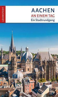 Aachen an einem Tag - Reinhard Mäurer |