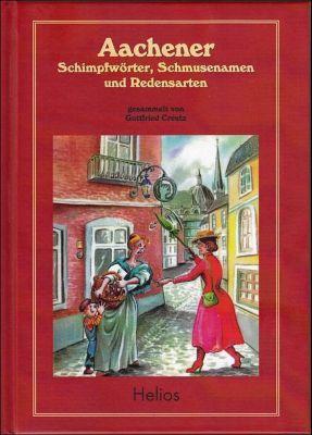 Aachener Schimpfwörter, Schmusenamen und Redensarten - Gottfried Creutz pdf epub
