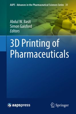 AAPS Advances in the Pharmaceutical Sciences Series: 3D Printing of Pharmaceuticals