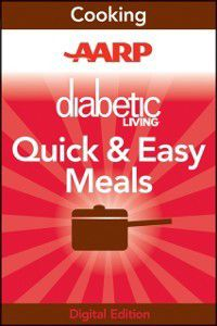 AARP Diabetic Living Quick and Easy Meals, Diabetic Living Editors