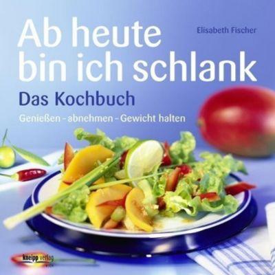 Ab heute bin ich schlank, Das Kochbuch - Elisabeth Fischer pdf epub