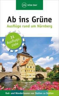 Ab ins Grüne - Ausflüge rund um Nürnberg, Julia Wolf