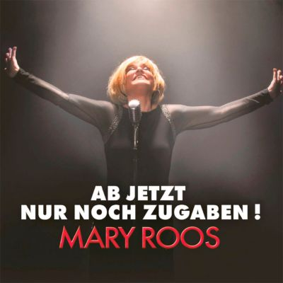 Ab jetzt nur noch Zugaben, Mary Roos