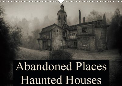Abandoned Places Haunted Houses (Wall Calendar 2019 DIN A3 Landscape), N N