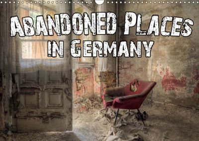 Abandoned Places in Germany (Wall Calendar 2019 DIN A3 Landscape), Carina Buchspies