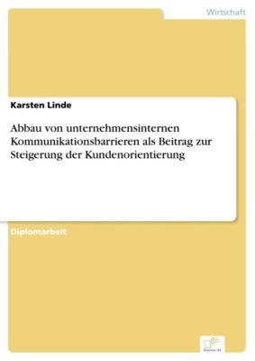 Abbau von unternehmensinternen Kommunikationsbarrieren als Beitrag zur Steigerung der Kundenorientierung, Karsten Linde