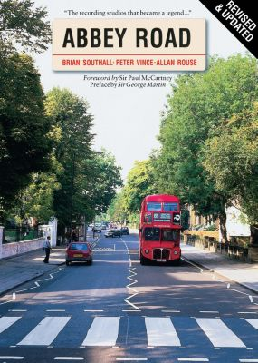 Abbey Road: The Story of the World's Most Famous Recording Studios, Brian Southall, Allan Rouse, Peter Vince