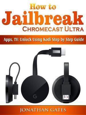 Abbott Properties: How to Jailbreak Chromecast Ultra, Apps, TV, Jonathan Gates
