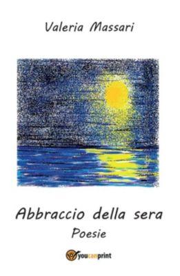 Abbraccio della sera. Poesie, Valeria Massari