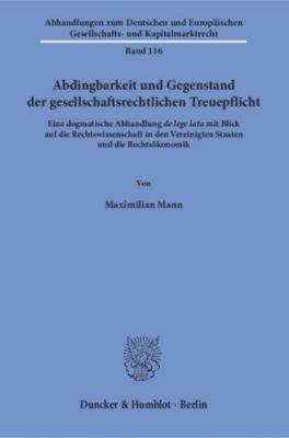 Abdingbarkeit und Gegenstand der gesellschaftsrechtlichen Treuepflicht., Maximilian Mann
