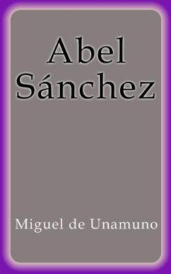 Abel Sánchez, Miguel De Unamuno