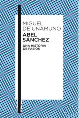 Abel Sánchez Una historia de pasión, Miguel De Unamuno