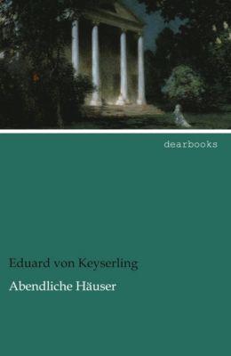 Abendliche Häuser - Eduard von Keyserling pdf epub