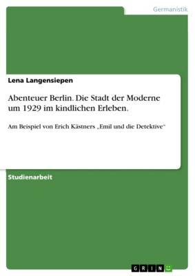 Abenteuer Berlin. Die Stadt der Moderne um 1929 im kindlichen Erleben., Lena Langensiepen