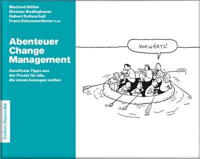 Abenteuer Change Management: Handfeste Tipps aus der Praxis für alle, die etwas bewegen wollen, Bodingbauer Dietmar, Dolleschall Hubert, Höfler Manfred, Schwarenthorer Franz