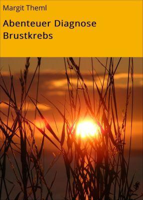 Abenteuer Diagnose Brustkrebs, Margit Theml