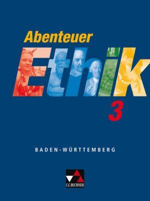 Abenteuer Ethik, Gymnasium Baden-Württemberg: Bd.3 9./10. Jahrgangsstufe