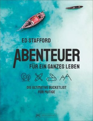 Abenteuer für ein ganzes Leben - Ed Stafford |