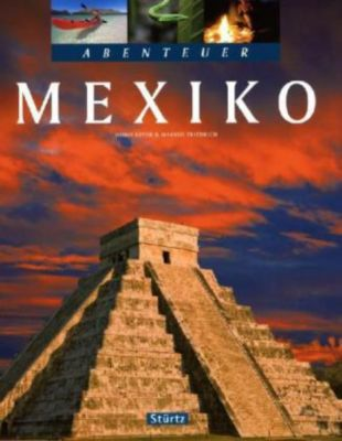 Abenteuer Mexiko, Heiko Beyer, Markus Friedrich