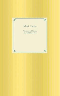 Abenteuer und Fahrten des Huckleberry Finn, Mark Twain