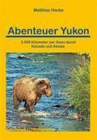 Abenteuer Yukon, Matthias Hanke, Simone Reimann