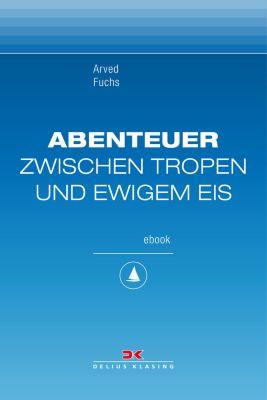 Abenteuer zwischen Tropen und ewigem Eis, Arved Fuchs